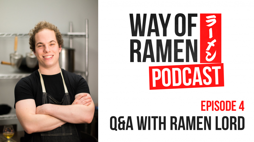 Way of Ramen Podcast Episode 4 – Q&A With Mike Satinover (Ramen Lord)