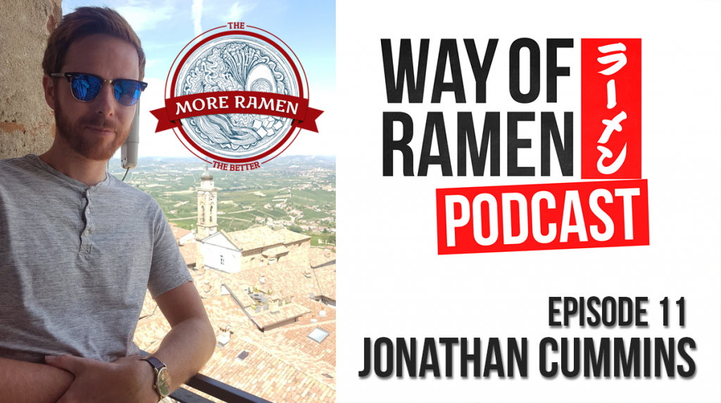Way of Ramen Podcast – Ep. 11 – Jonathan Cummins (@moreramen)