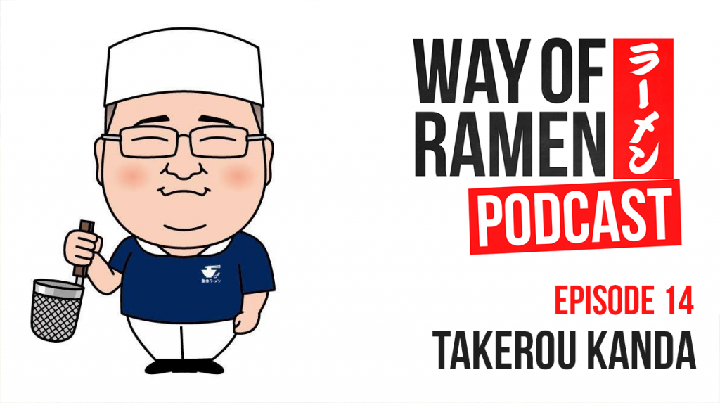 Way of Ramen Podcast – Ep. 14 – Takerou Kanda (@jisakuramen)