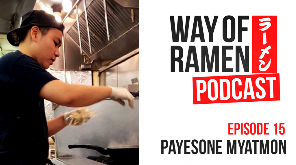 Way of Ramen Podcast – Ep. 15 – Payesone Myatmon (@payesone)