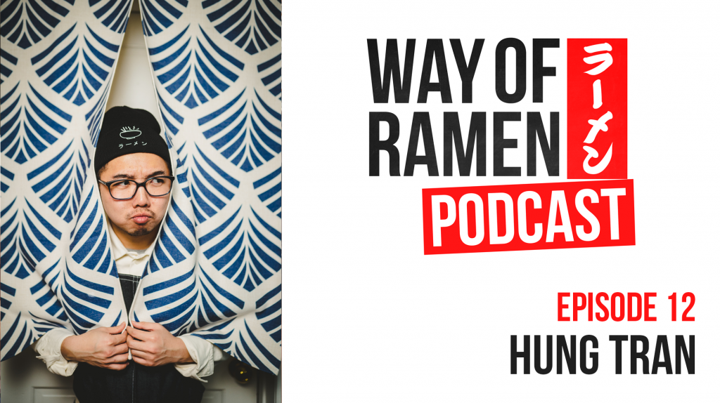 Way of Ramen Podcast – 12 – Hung Tran (ramen__addict)